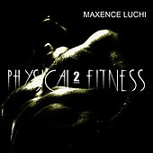 Physical Fitness 2 by Maxence Luchi