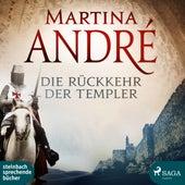 Die Rückkehr der Templer (Ungekürzt) von Martina André
