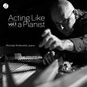 Acting Like a Pianist Vol. 1 by Michael Kirkendoll