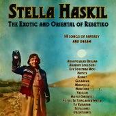 Exotic and Oriental Songs of Rebetiko by Stella Haskil (Στέλλα Χασκήλ)