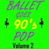 Ballet Goes 90's Pop, Vol. 2 by Modern Ballet Class Series