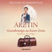 Die Ärztin: Gesundheitstipps aus Kaisers Zeiten (Ungekürzt) von Helene Sommerfeld
