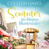 Sommer im kleinen Blumenladen (Ungekürzt) von Colleen Oakes