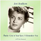 Smoke Gets in Your Eyes / I Remember You (Remastered 2019) von Jeri Southern