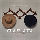 Chapelaria (Sorrisos, Abraços e Histórias) de Mestre Chapeleiro