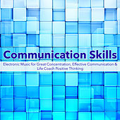 Communication Skills – Electronic Music for Great Concentration, Effective Communication & Life Coach Positive Thinking de Various Artists