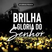 Brilha a Glória do Senhor (Ao Vivo) de Ap. Sérgio Pessoa