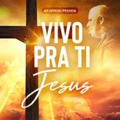 Vivo pra Ti Jesus de Ap. Sérgio Pessoa