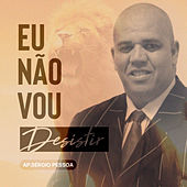 Eu Não Vou Desistir (Ao Vivo) de Ap. Sérgio Pessoa