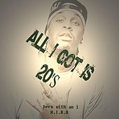 All I Got Is 20's by Hiro
