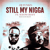 Still My Nigga (feat. Aleon Craft) by DJ Funky
