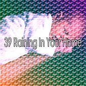 39 Raining in Your Home by Rain Sounds and White Noise