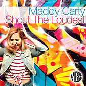 Shout the Loudest by Maddy Carty