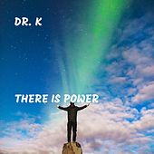 There Is Power by Dr. K