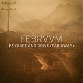 Be Quiet and Drive (Far Away) by Februum