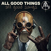 All Good Songs by All Good Things