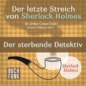 Sherlock Holmes - Der letzte Streich: Der sterbende Detektiv (Ungekürzt) von Sherlock Holmes