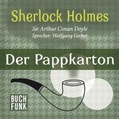 Sherlock Holmes - Der letzte Streich: Der Pappkarton (Ungekürzt) von Sherlock Holmes