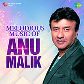 Melodious Music Of Anu Malik by Various Artists