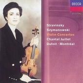 Stravinsky: Violin Concerto//Szymanowski: Violin Concertos Nos. 1 & 2 by Chantal Juillet