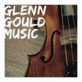 Glenn Gould Music by Glenn Gould
