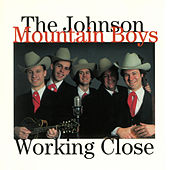Working Close de The Johnson Mountain Boys