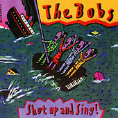 Shut Up And Sing! di The Bobs