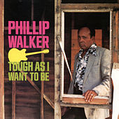 Tough As I Want To Be by Phillip Walker
