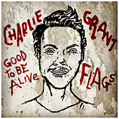 Good to Be Alive / Flags by Charlie Grant