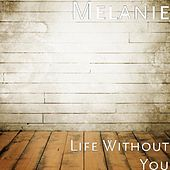 Life Without You by Melanie