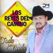 Todo por Nada by Los Reyes Del Camino