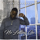 No Letting Go by Julzz Grandeur