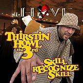 Skill Recognize Skill by Thirstin Howl The 3rd