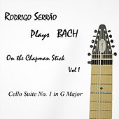 Rodrigo Serrão Plays Bach on the Chapman Stick, Vol. 1: Cello Suite No. 1 in G Major von Rodrigo Serrao