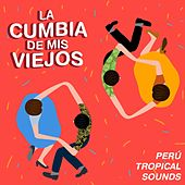 La Cumbia de Mis Abuelos. Perú Tropical Sounds de Various Artists