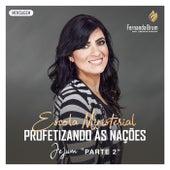 Escola Ministerial Profetizando às Nações: Jejum, Parte 2 (Mensagem) (Ao Vivo) by Fernanda Brum