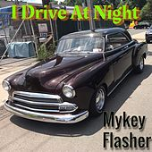 I Drive At Night de Mykey Flasher