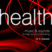 Music & Sounds To Help You Quit Smoking - Health by Dr. Sergei Shaboutin