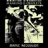 Manic Recession by Mankind Is Obsolete
