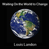 Waiting on the World to Change by Louis Landon