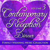 Perfect Wedding Music Collection: Contemporary Reception - Dinner, Volume 3 by Various Artists