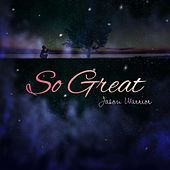 So Great by Jason Warrior