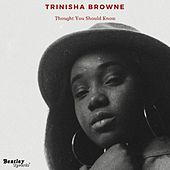 Thought You Should Know de Trinisha Browne