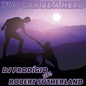 You Can Be a Hero by DJ Prodigio