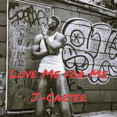 Love Me for Me (Remix) by J. Carter
