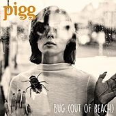 Bug (Out Of Reach) by Pigg