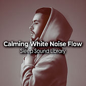 Calming White Noise Flow by Sleep Sound Library