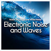 Electronic Noise and Waves von Water Sound Natural White Noise