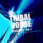 Tribal House Sessions, Vol. 3 von Various Artists