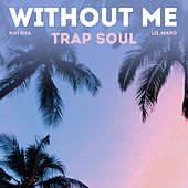 Without Me (Trap Soul) von Kaysha